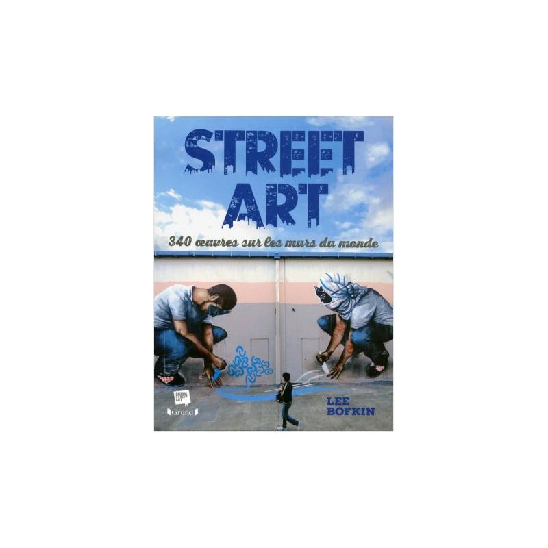 Street Art , 340 œuvres sur les murs du monde